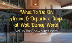 What To Do On Arrival & Departure Days At Walt Disney World