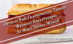 Options For Thanksgiving Turkey Without Reservations At Walt Disney World
